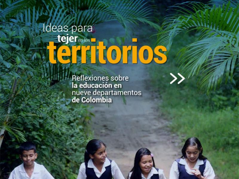 Ideas para tejer en los territorios: reflexiones de la educación en nueve departamentos de Colombia